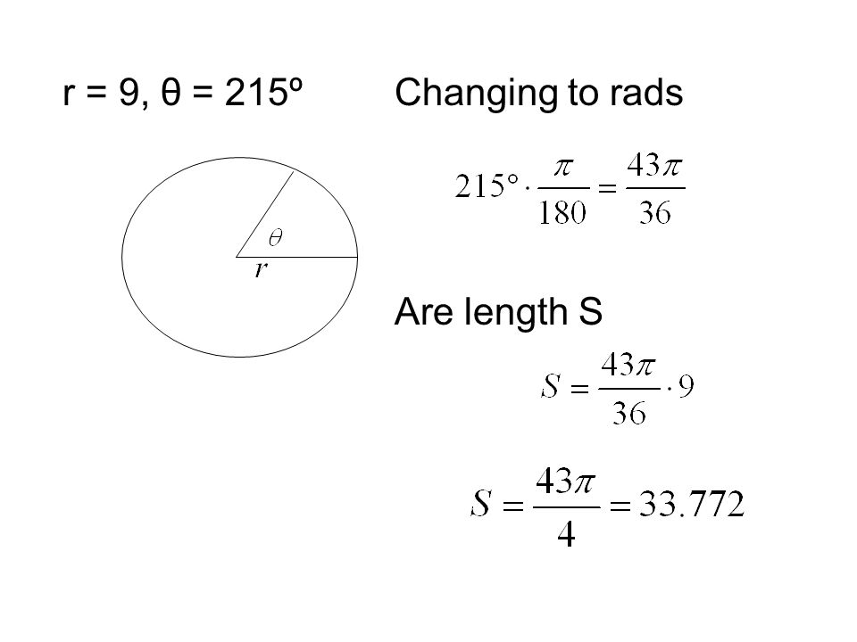 r = 9, θ = 215º Changing to rads Are length S