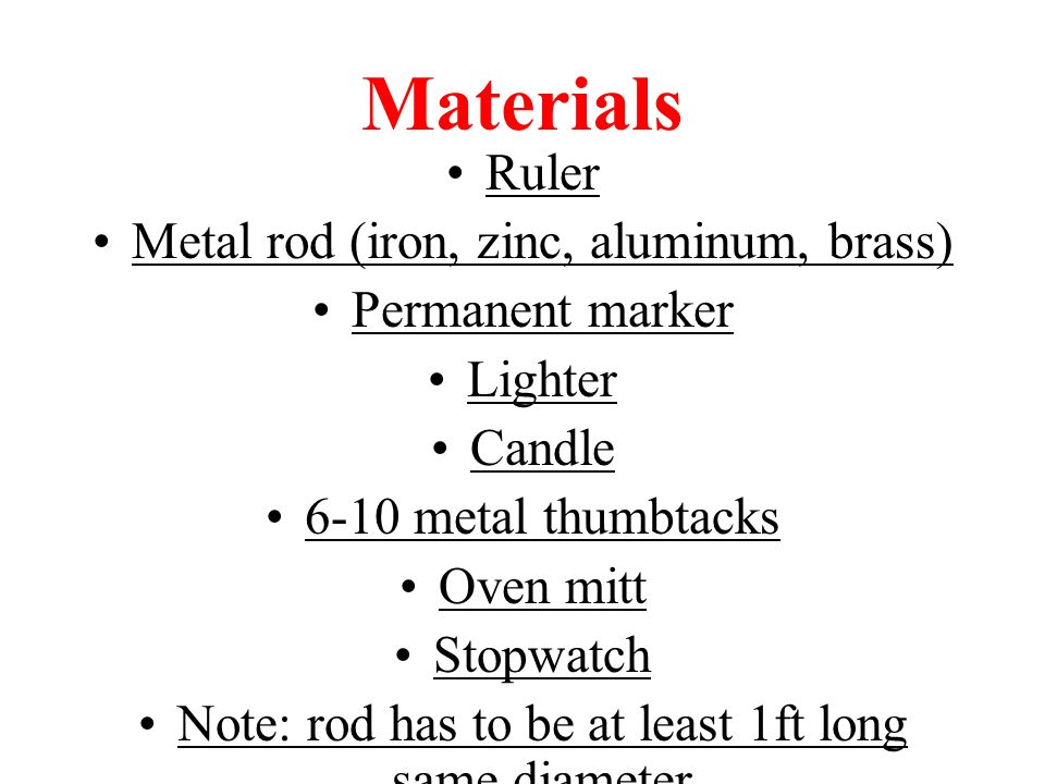 Materials Ruler Metal rod (iron, zinc, aluminum, brass)