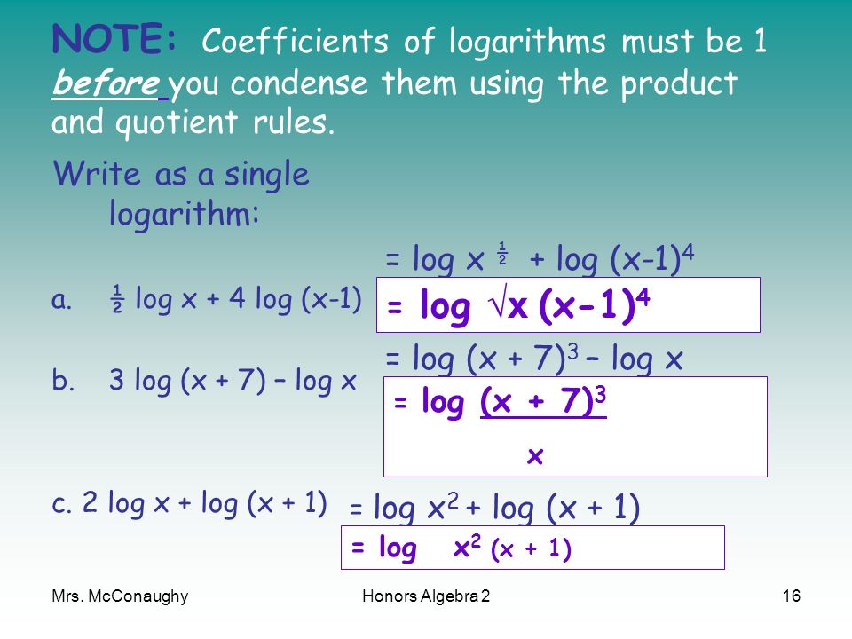NOTE: Coefficients of logarithms must be 1 before you condense them using the product and quotient rules.