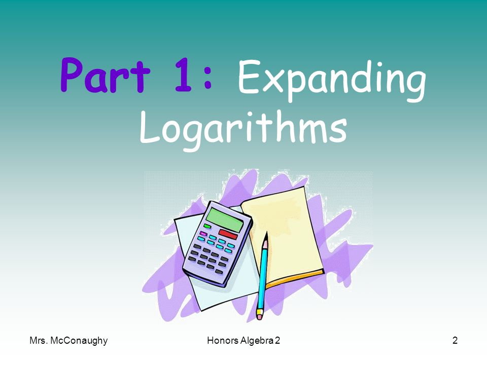 Part 1: Expanding Logarithms