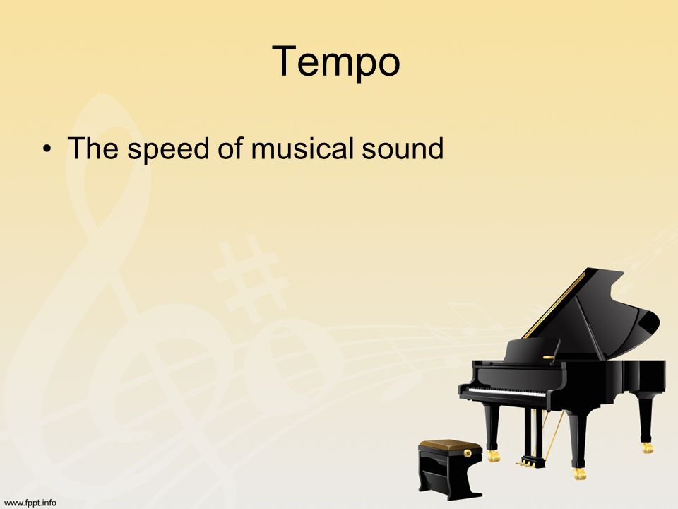 Tempo The speed of musical sound