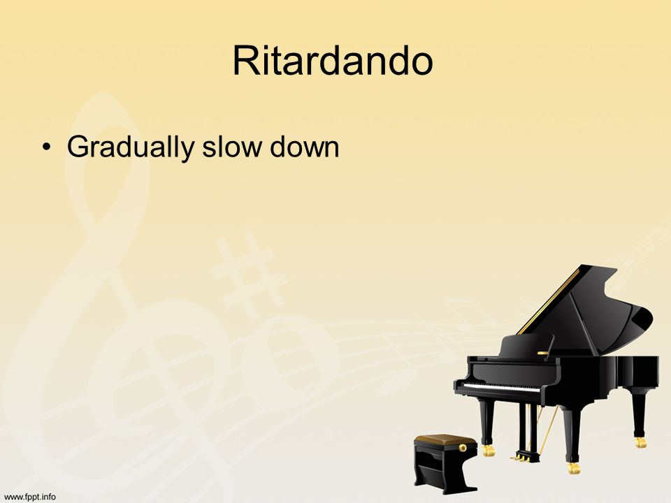 Ritardando Gradually slow down