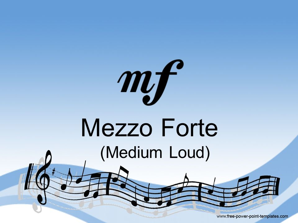 Mezzo Forte (Medium Loud)