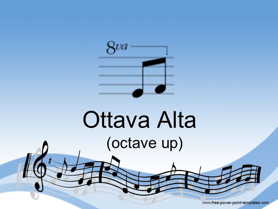 Ottava Alta (octave up)