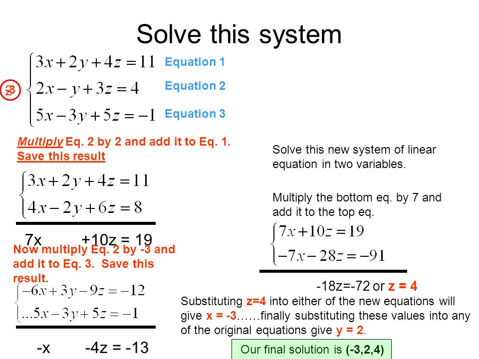 Solve this system 7x +10z = 19 -x -4z = -13 2 -18z=-72 or z = 4