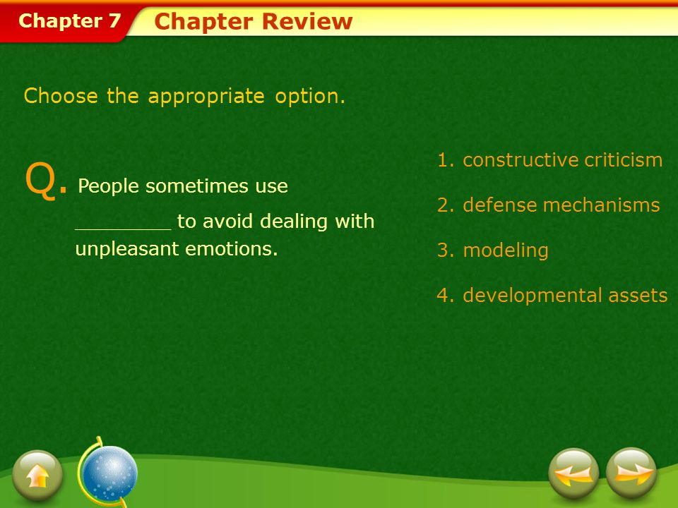 Chapter Review Choose the appropriate option. Q. People sometimes use ________ to avoid dealing with unpleasant emotions.