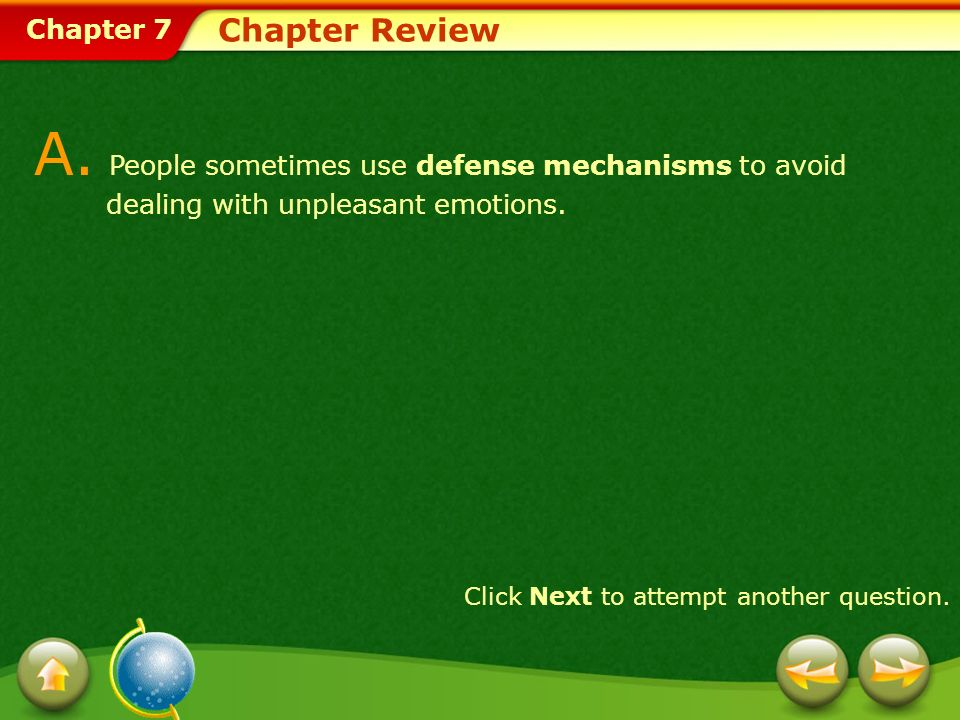 Chapter Review A. People sometimes use defense mechanisms to avoid dealing with unpleasant emotions.