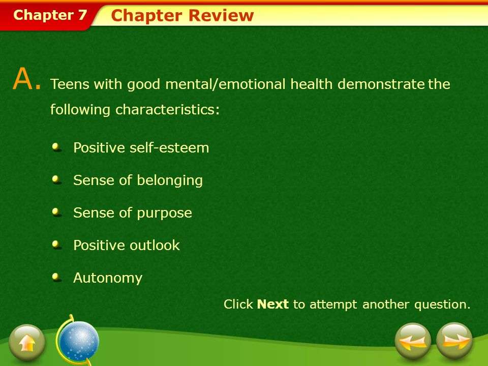 Chapter Review A. Teens with good mental/emotional health demonstrate the following characteristics: