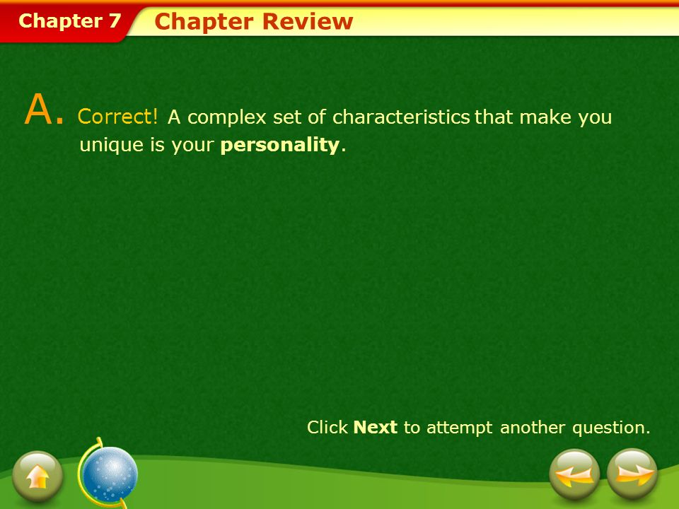 Chapter Review A. Correct! A complex set of characteristics that make you unique is your personality.