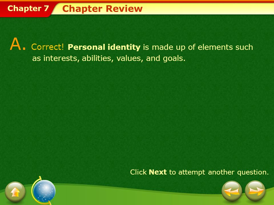 Chapter Review A. Correct! Personal identity is made up of elements such as interests, abilities, values, and goals.