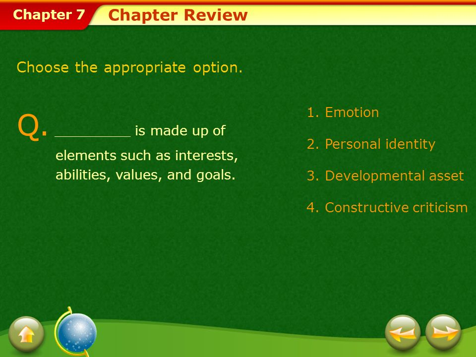 Chapter Review Choose the appropriate option. Q. _________ is made up of elements such as interests, abilities, values, and goals.