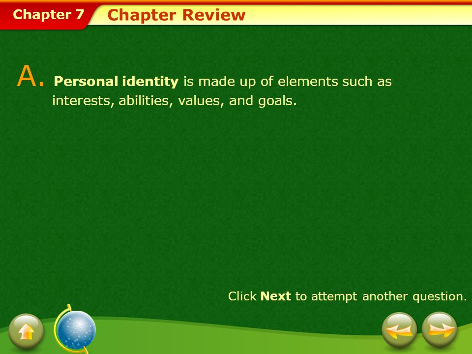 Chapter Review A. Personal identity is made up of elements such as interests, abilities, values, and goals.