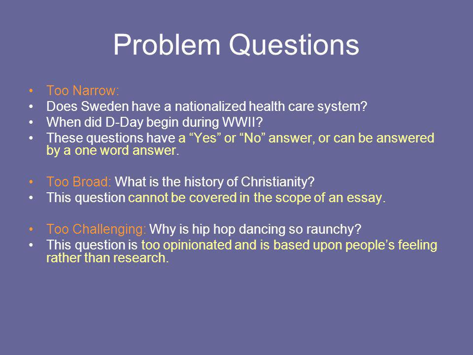Problem Questions Too Narrow: