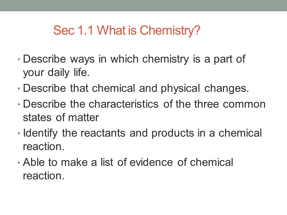 Describe ways in which chemistry is a part of your daily life.