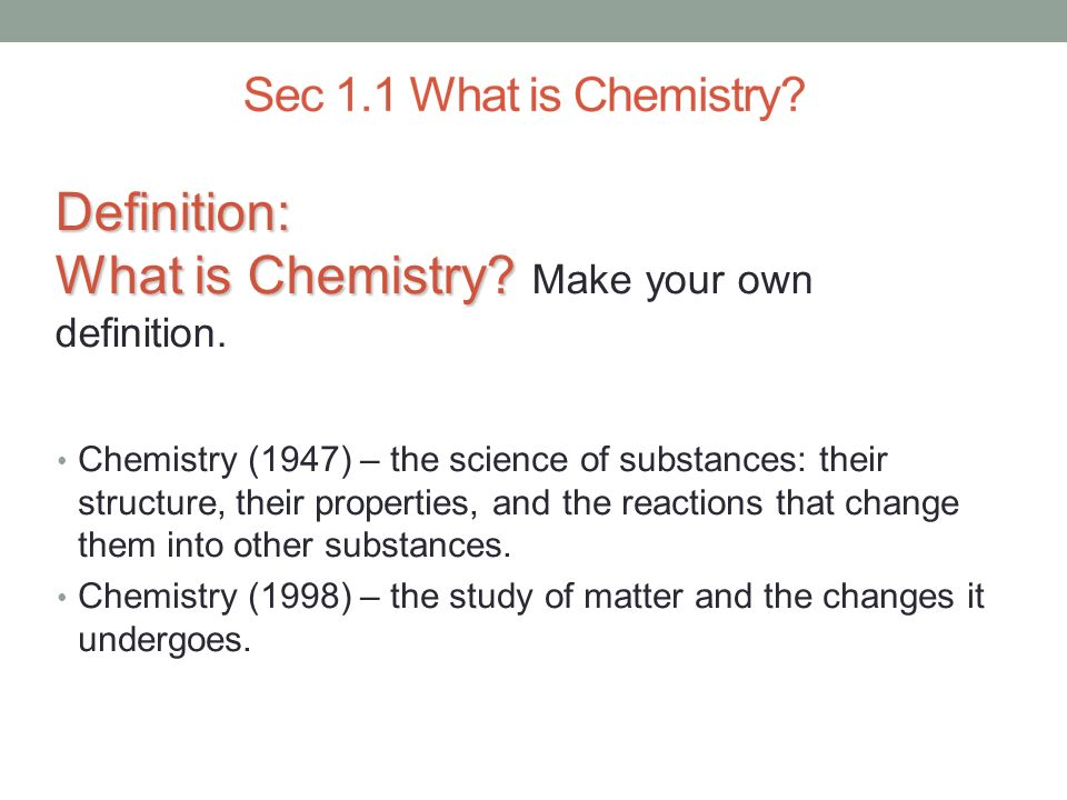 Definition: What is Chemistry Make your own definition.