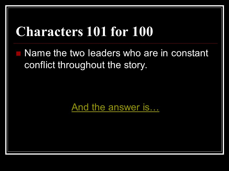 Characters 101 for 100 Name the two leaders who are in constant conflict throughout the story.