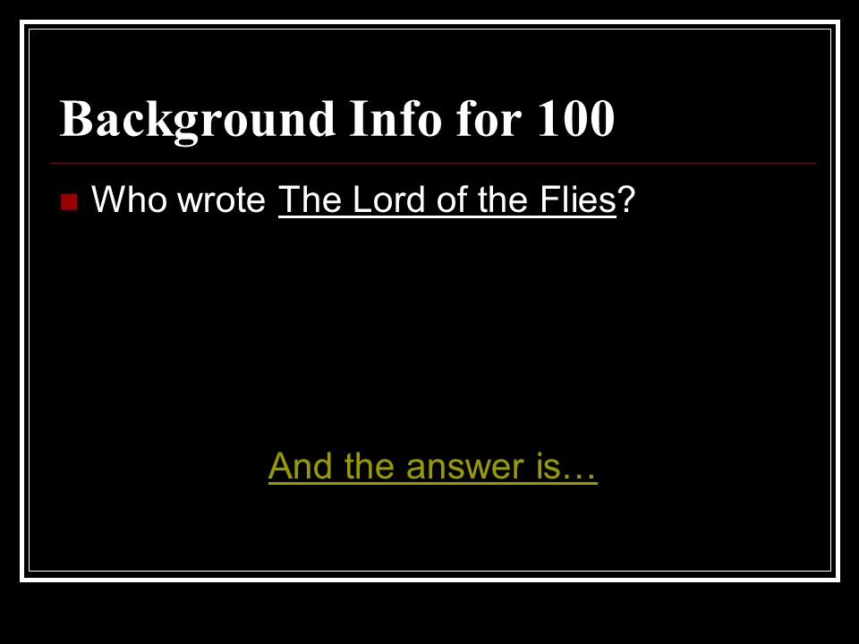 Background Info for 100 Who wrote The Lord of the Flies