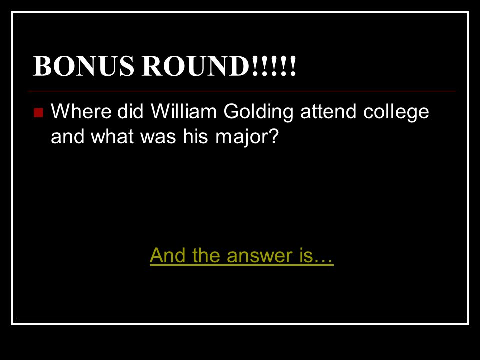 BONUS ROUND!!!!. Where did William Golding attend college and what was his major.