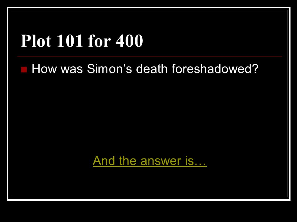 Plot 101 for 400 How was Simon's death foreshadowed