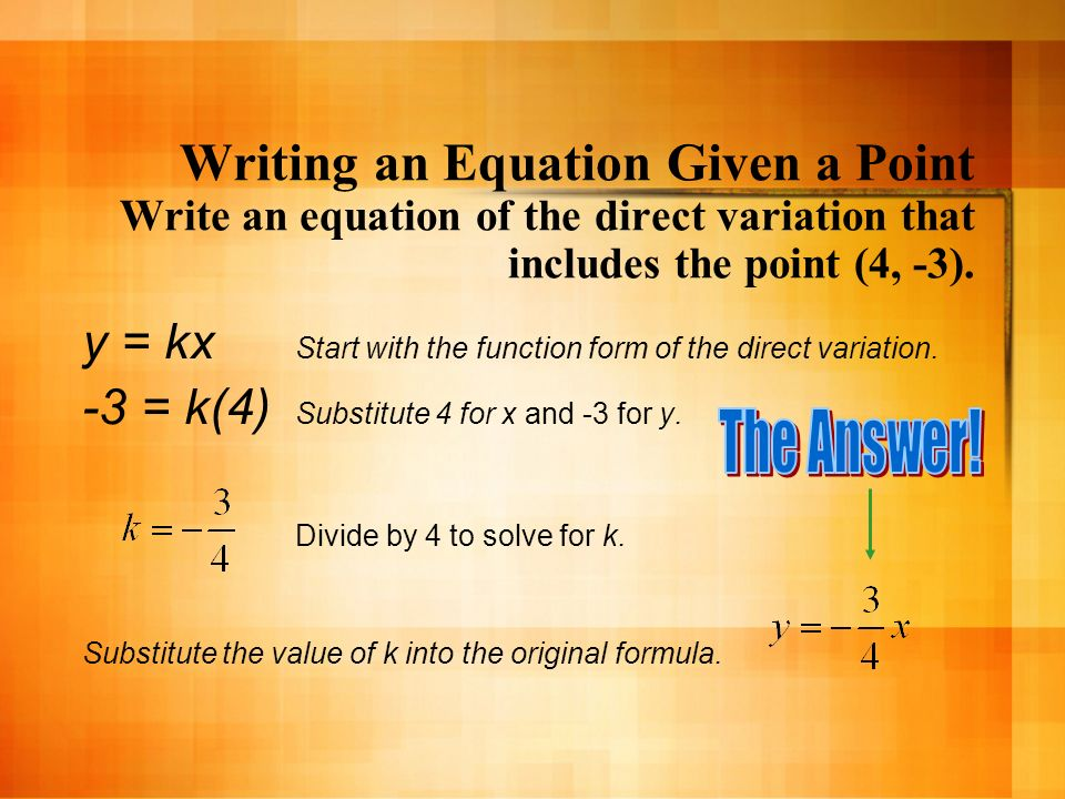Writing an Equation Given a Point Write an equation of the direct variation that includes the point (4, -3).