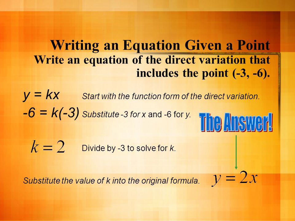 Writing an Equation Given a Point Write an equation of the direct variation that includes the point (-3, -6).