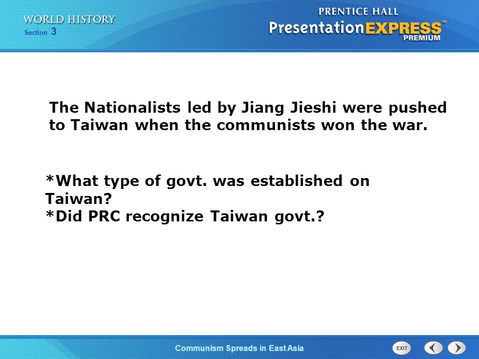 The Nationalists led by Jiang Jieshi were pushed to Taiwan when the communists won the war.