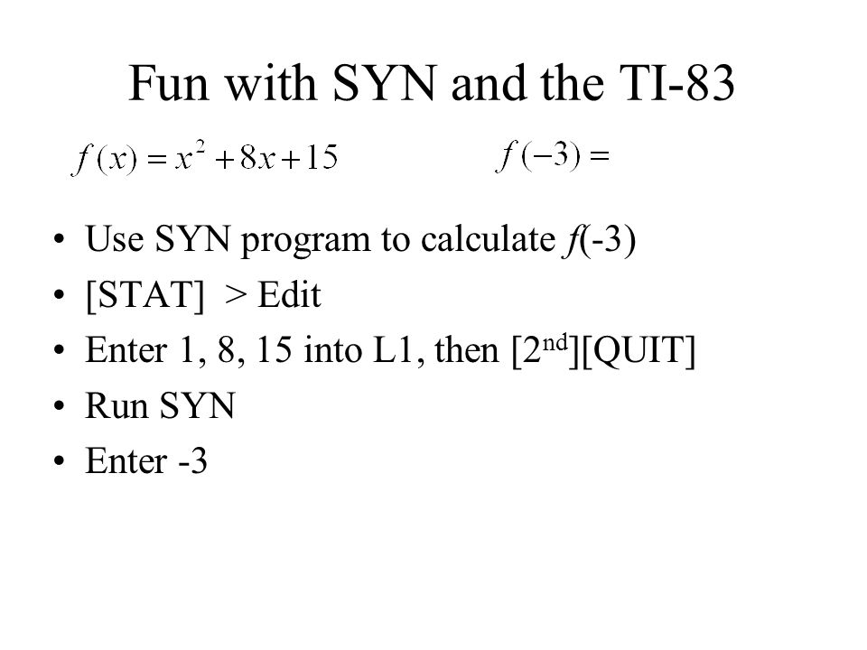 Fun with SYN and the TI-83 Use SYN program to calculate f(-3)