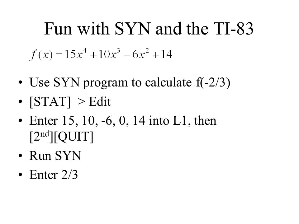 Fun with SYN and the TI-83 Use SYN program to calculate f(-2/3)