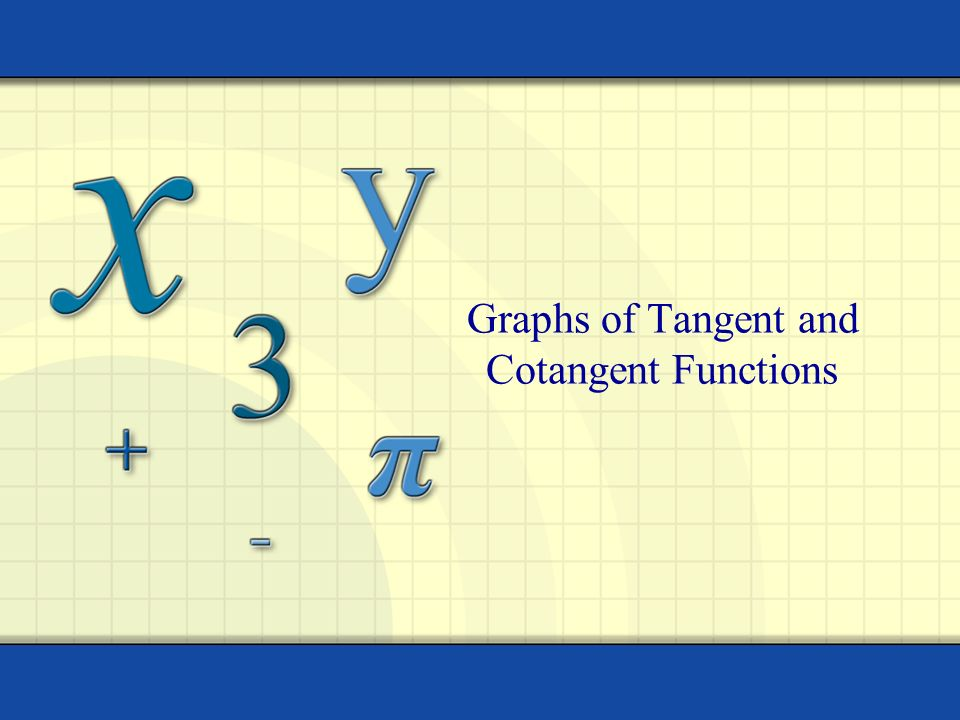 Graphs of Tangent and Cotangent Functions