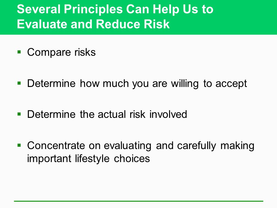 Several Principles Can Help Us to Evaluate and Reduce Risk