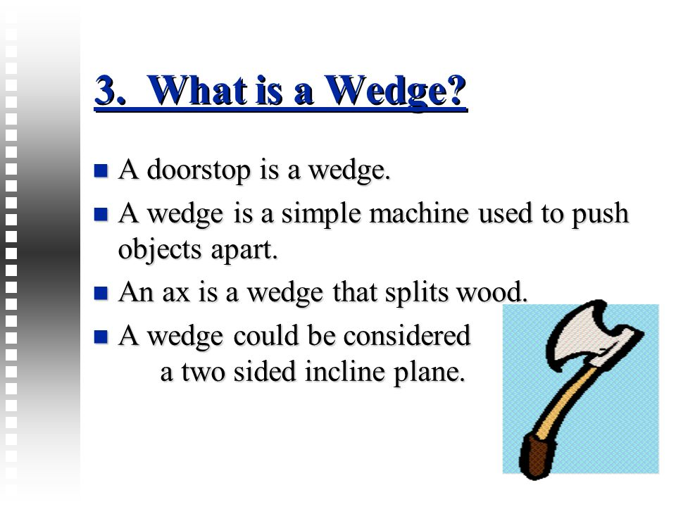 3. What is a Wedge A doorstop is a wedge.