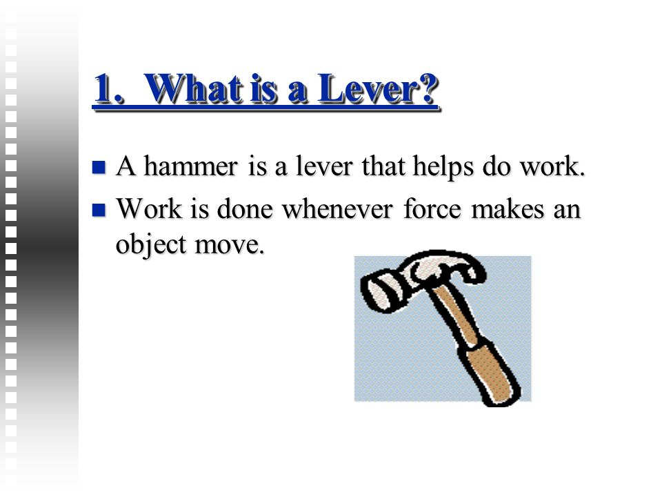1. What is a Lever A hammer is a lever that helps do work.