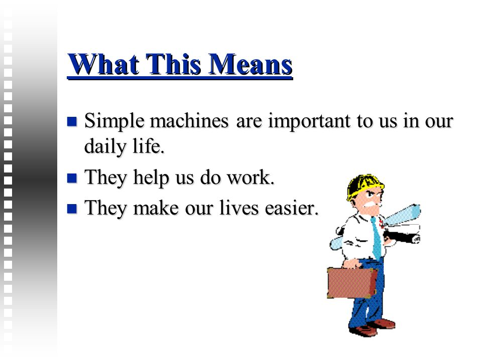 What This Means Simple machines are important to us in our daily life.