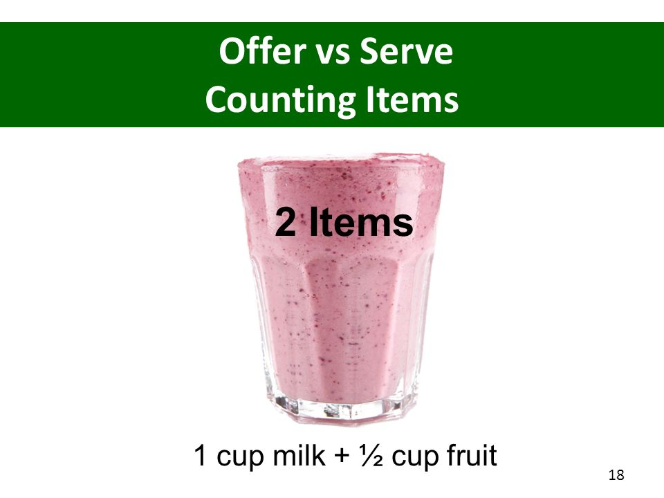 Offer vs Serve Counting Items 2 Items 1 cup milk + ½ cup fruit
