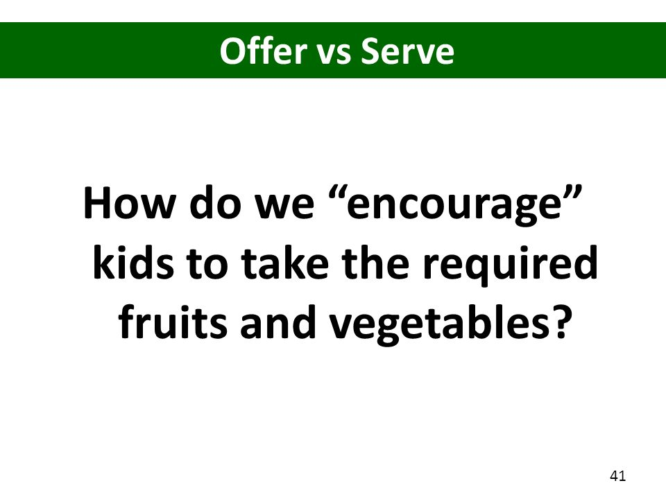 How do we encourage kids to take the required fruits and vegetables