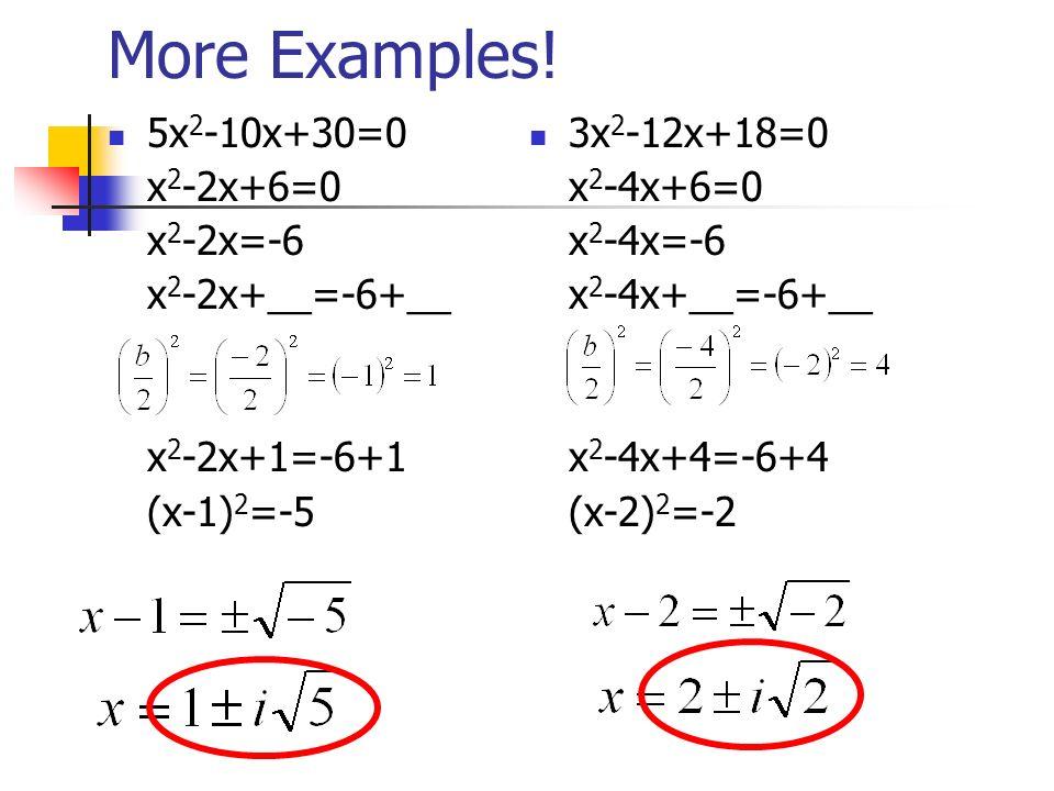 More Examples! 5x2-10x+30=0 x2-2x+6=0 x2-2x=-6 x2-2x+__=-6+__