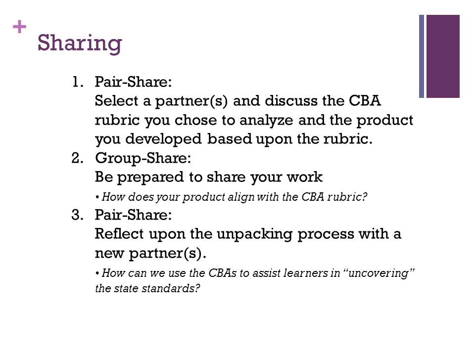 Sharing 1. Pair-Share: Select a partner(s) and discuss the CBA rubric you chose to analyze and the product you developed based upon the rubric.