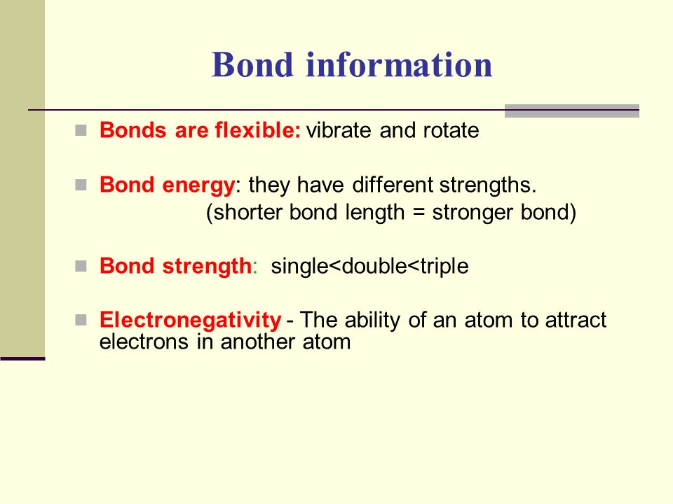 Bond information Bonds are flexible: vibrate and rotate