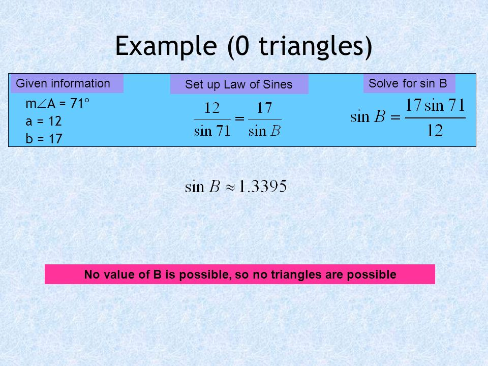 No value of B is possible, so no triangles are possible