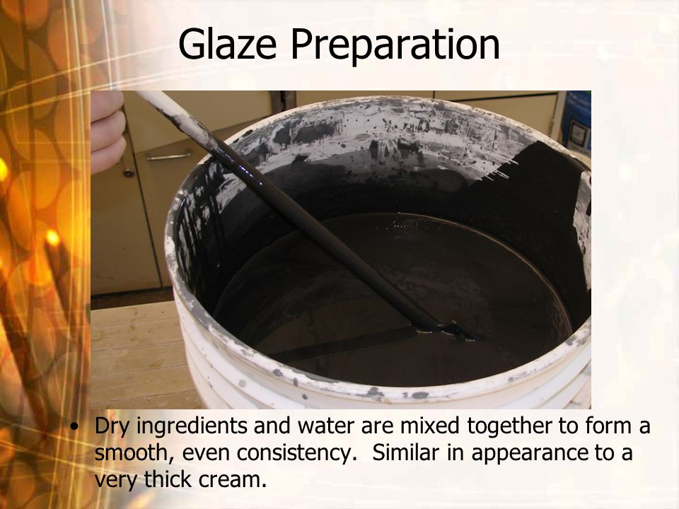 Glaze Preparation Dry ingredients and water are mixed together to form a smooth, even consistency.