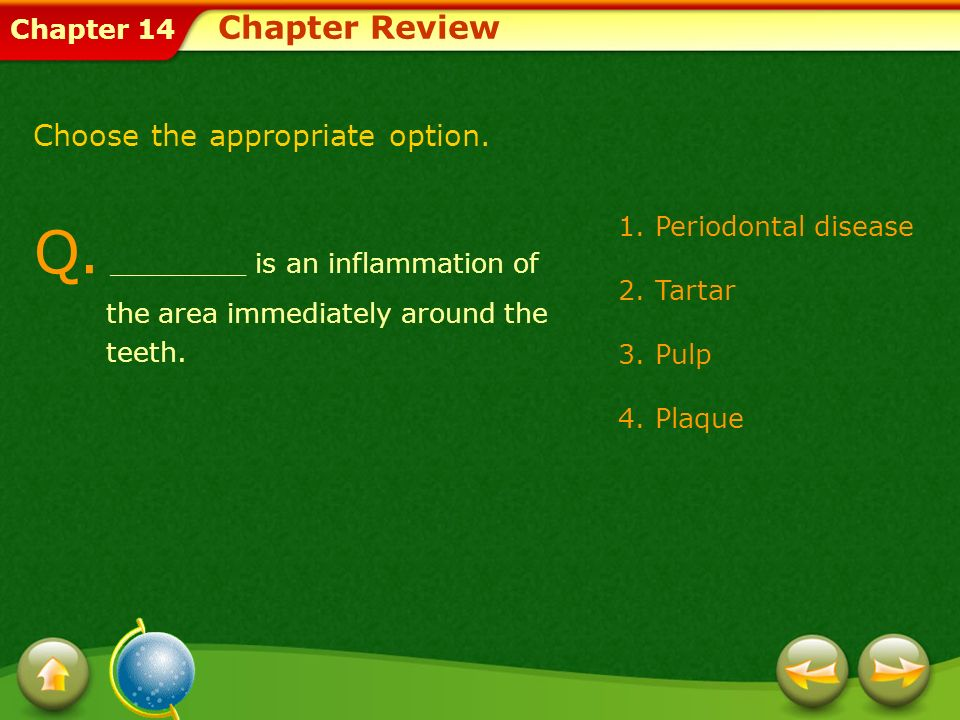 Chapter Review Choose the appropriate option. Q. ________ is an inflammation of the area immediately around the teeth.