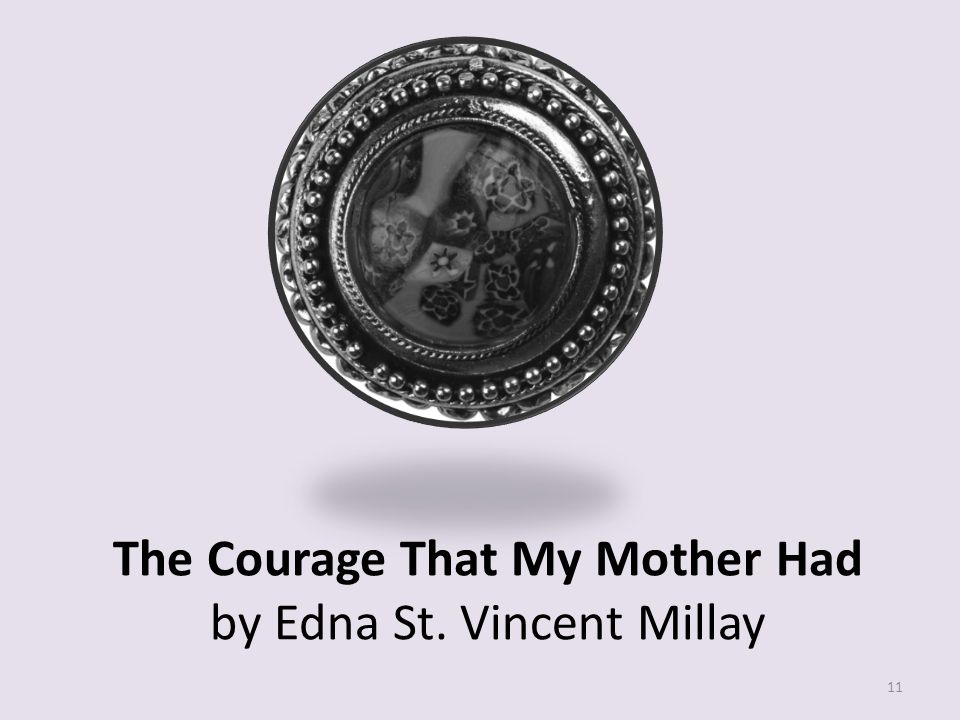 The Courage That My Mother Had by Edna St. Vincent Millay