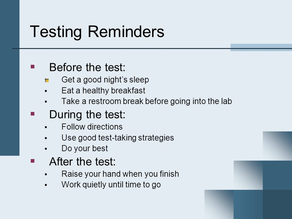 Testing Reminders Before the test: During the test: After the test:
