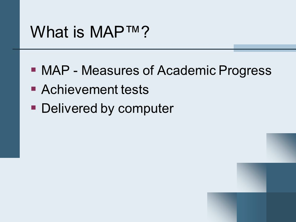 What is MAP™ MAP - Measures of Academic Progress Achievement tests
