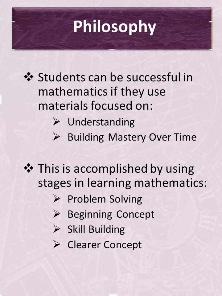 Philosophy Students can be successful in mathematics if they use materials focused on: Understanding.