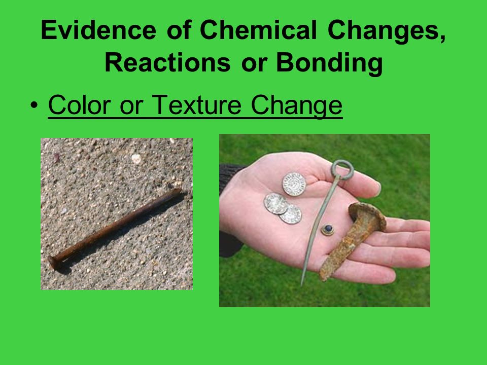 Evidence of Chemical Changes, Reactions or Bonding