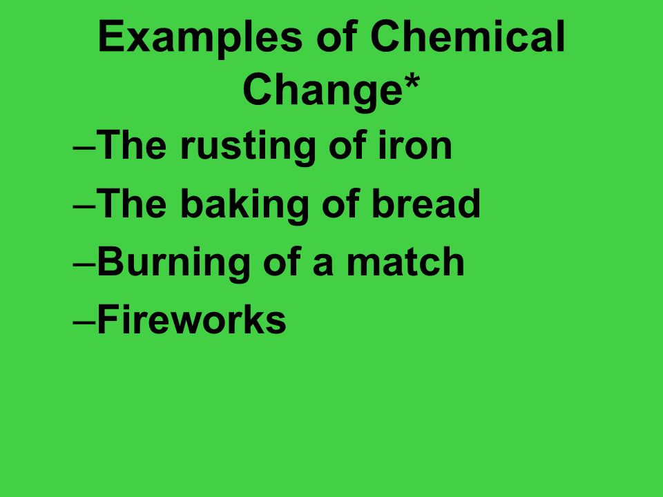Examples of Chemical Change*