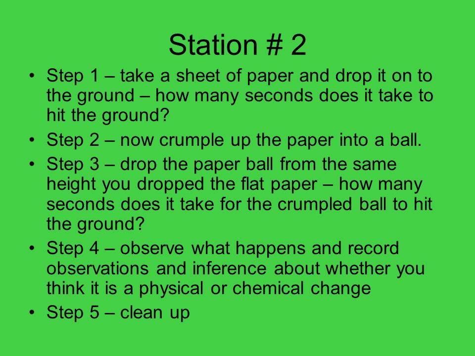 Station # 2 Step 1 – take a sheet of paper and drop it on to the ground – how many seconds does it take to hit the ground