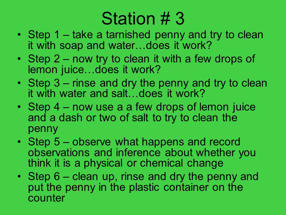 Station # 3 Step 1 – take a tarnished penny and try to clean it with soap and water…does it work