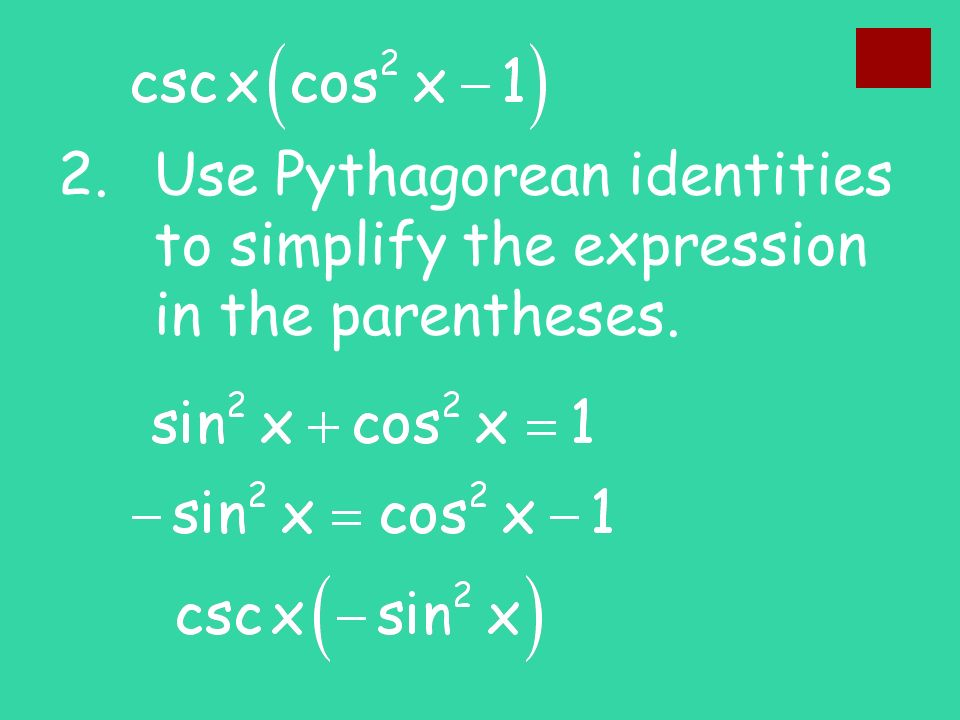 2. Use Pythagorean identities to simplify the expression in the parentheses.
